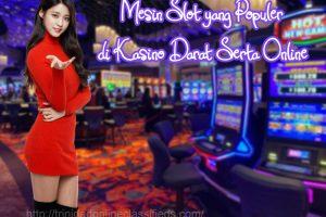 Mesin Slot yang Populer Di Kasino Darat Serta Online